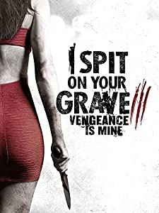 I Spit on Your Grave: Vengeance is Mine